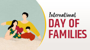 International Day of Families 2021 Theme, Wishes Quotes, Poster, Images, SMS, History and Significance